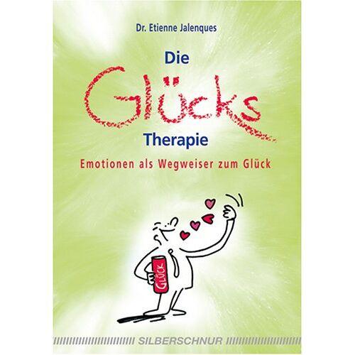 Etienne Jalenques - Die Glückstherapie - Emotionen als Wegweiser zum Glück - Preis vom 27.10.2020 05:58:10 h