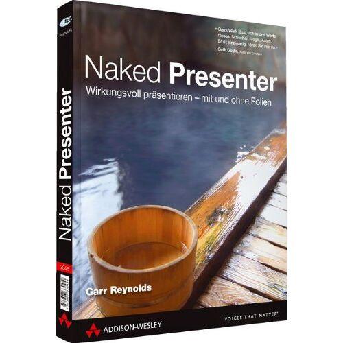 Garr Reynolds - Naked Presenter - Der neuste Genie-Streich vom Autor von Zen oder die Kunst der Präsentation: Eindrucksvoll präsentieren - mit und ohne Folien: ... - mit und ohne Folien (DPI Grafik) - Preis vom 20.10.2020 04:55:35 h