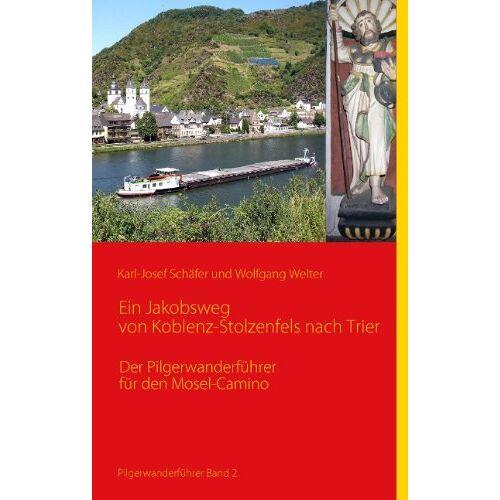 Karl-Josef Schäfer - Ein Jakobsweg von Koblenz-Stolzenfels nach Trier: Der Pilgerwanderführer für den Mosel-Camino - Preis vom 20.10.2020 04:55:35 h