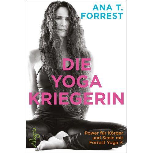 Forrest, Ana T. - Die Yoga-Kriegerin: Power für Körper und Seele mit Forrest Yoga - Preis vom 03.03.2021 05:50:10 h