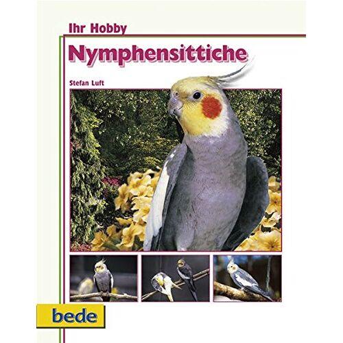 Stefan Luft - Nymphensittiche, Ihr Hobby - Preis vom 26.02.2021 06:01:53 h