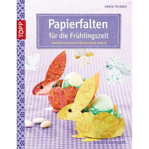 Armin Täubner - Papierfalten für die Frühlingszeit: Einfache Faltungen für die ganze Familie - Preis vom 21.10.2020 04:49:09 h