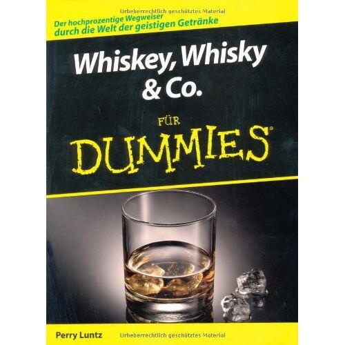 Perry Luntz - Whiskey, Whisky & Co. für Dummies: Der hochprozentige Wegweiser durch die Welt der geistigen Getränke (Fur Dummies) - Preis vom 11.05.2021 04:49:30 h