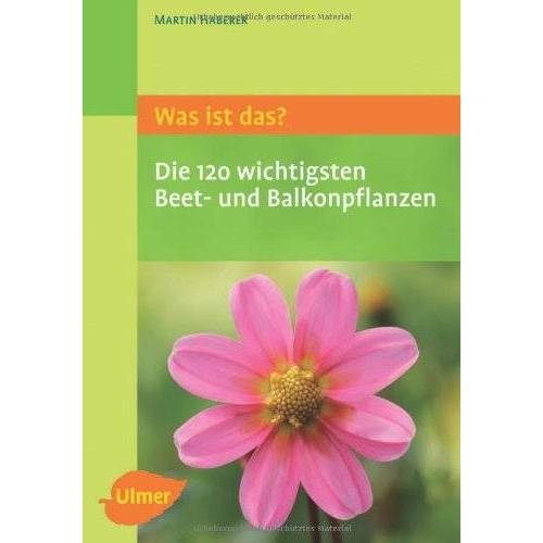 Martin Haberer - Was ist das? Die 120 wichtigsten Beet- und Balkonpflanzen - Preis vom 06.03.2021 05:55:44 h