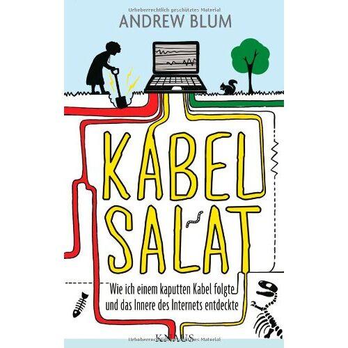 Andrew Blum - Kabelsalat: Wie ich einem kaputten Kabel folgte und das Innere des Internets entdeckte - Preis vom 09.05.2021 04:52:39 h