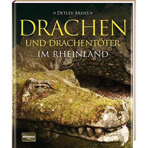 Detlev Arens - Drachen und Drachentöter im Rheinland - Preis vom 05.09.2020 04:49:05 h