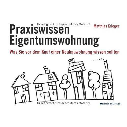 Matthias Krieger - Praxiswissen Eigentumswohnung: Was Sie vor dem Kauf einer Neubauwohnung wissen sollten - Preis vom 07.05.2021 04:52:30 h