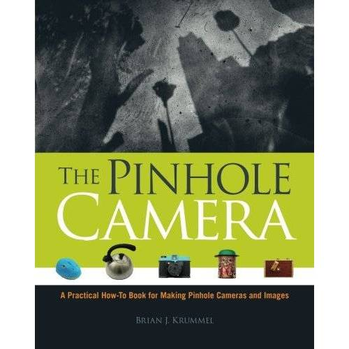 Krummel, Brian J. - The Pinhole Camera: A Practical How-to Book for Making Pinhole Cameras and Images - Preis vom 06.05.2021 04:54:26 h
