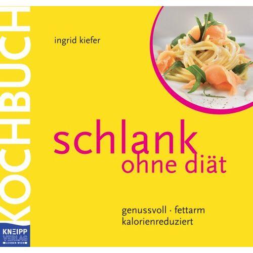 Ingrid Kiefer - Schlank ohne Diät - Das Kochbuch: genussvoll - fettarm - kalorienreduziert - Preis vom 15.04.2021 04:51:42 h
