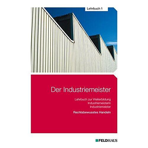 Gold, Sven H - Der Industriemeister / Der Industriemeister - Lehrbuch 1: Rechtsbewusstes Handeln - Preis vom 21.10.2020 04:49:09 h