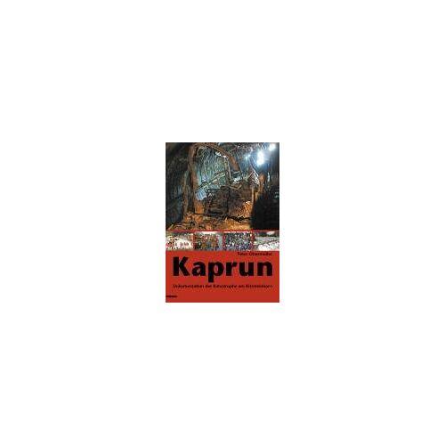 Peter Obermüller - Kaprun: Dokumentation der Katastrophe am Kitzsteinhorn - Preis vom 22.02.2021 05:57:04 h
