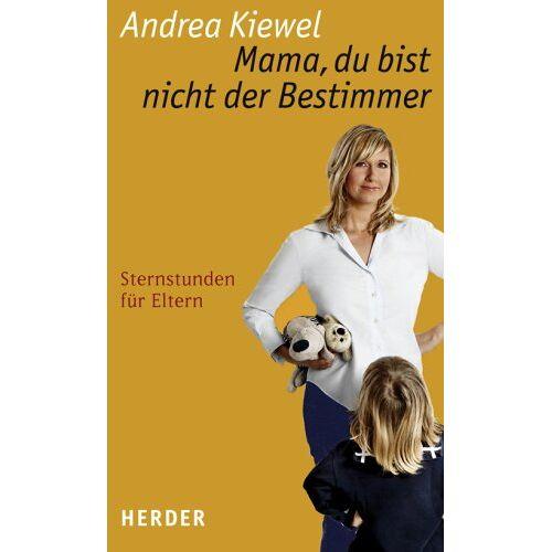 Andrea Kiewel - Mama, du bist nicht der Bestimmer: Sternstunden für Eltern - Preis vom 06.03.2021 05:55:44 h