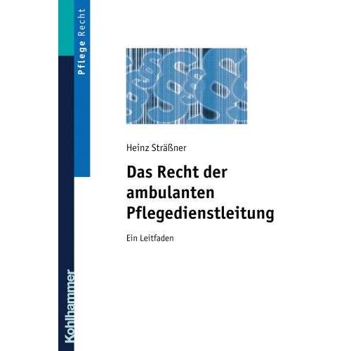 Heinz Sträßner - Das Recht der ambulanten Pflegedienstleitung: Ein Leitfaden - Preis vom 06.05.2021 04:54:26 h