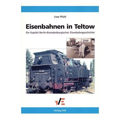 Uwe Pfohl - Eisenbahnen in Teltow: Ein Kapitel Berlin-Brandenburgischer Eisenbahngeschichte - Preis vom 17.04.2021 04:51:59 h