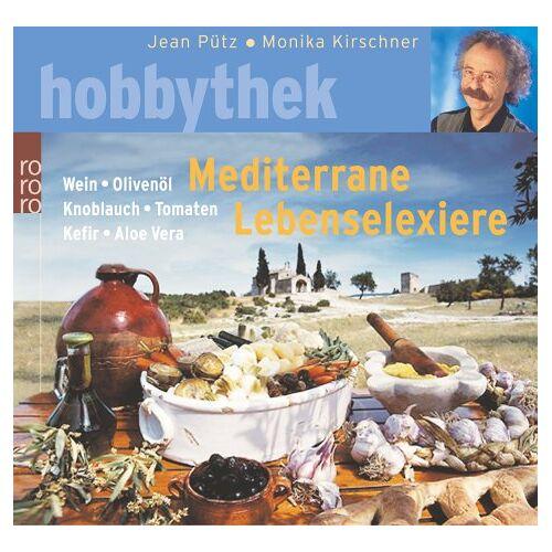 Jean Pütz - Mediterrane Lebenselixiere. Wein, Olivenöl, Knoblauch, Tomaten, Kefir, Aloe Vera. - Preis vom 09.05.2021 04:52:39 h