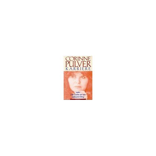 Corinne Pulver - Karriere: Oder die Liebe ist ein seltsam Ding - Preis vom 09.04.2021 04:50:04 h