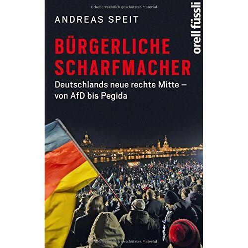 Andreas Speit - Bürgerliche Scharfmacher: Deutschlands neue rechte Mitte - von AfD bis Pegida - Preis vom 05.05.2021 04:54:13 h