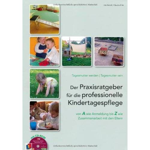 Ute Bendt - Tagesmutter werden - Tagesmutter sein: Der Praxisratgeber für die professionelle Kindertagespflege (mit CD-ROM) - Preis vom 17.04.2021 04:51:59 h