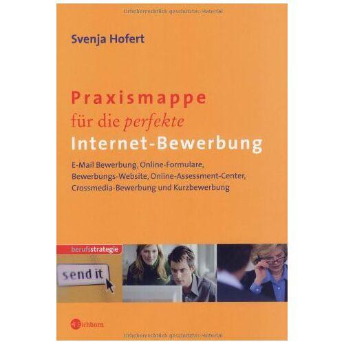 Svenja Hofert - Praxismappe für die perfekte Internet-Bewerbung: E-Mail-Bewerbung - Online-Formulare - Bewerbungs-Webseite - Online-Assessment-Center - Crossmedia-Bewerbung und Kurzbewerbung - Preis vom 10.04.2021 04:53:14 h