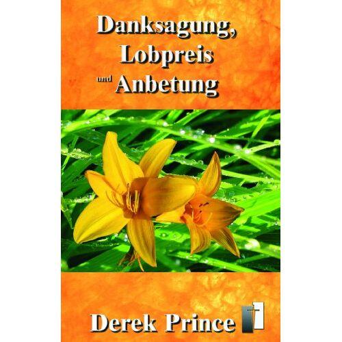 Derek Prince - Danksagung, Lobpreis und Anbetung - Preis vom 17.04.2021 04:51:59 h