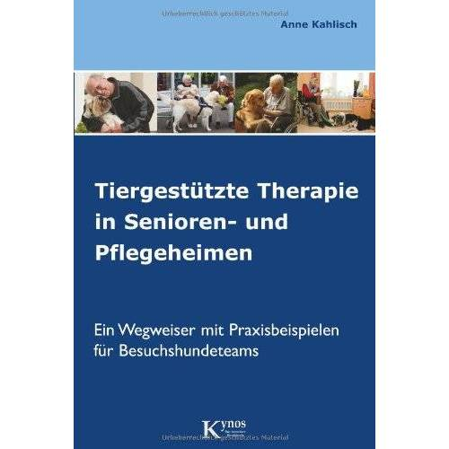 Anne Kahlisch - Tiergestützte Therapie in Senioren- und Pflegeheimen: Ein Wegweiser mit Praxisbeispielen für Besuchshundeteams - Preis vom 11.05.2021 04:49:30 h