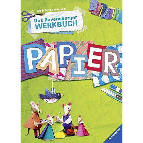 Ute Michalski - Das Ravensburger Werkbuch Papier - Preis vom 09.04.2021 04:50:04 h