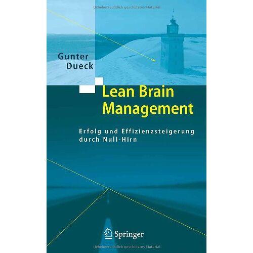 Gunter Dueck - Lean Brain Management: Erfolg und Effizienzsteigerung durch Null-Hirn - Preis vom 21.10.2020 04:49:09 h