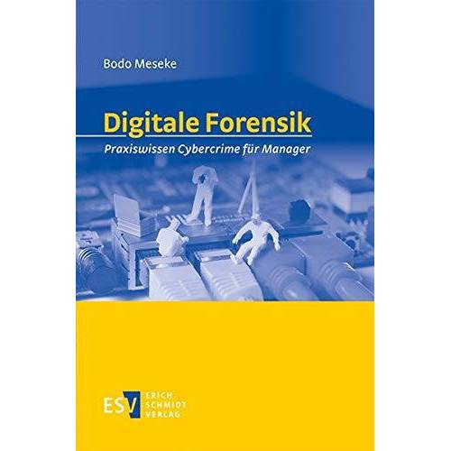 Bodo Meseke - Digitale Forensik: Praxiswissen Cybercrime für Manager - Preis vom 15.04.2021 04:51:42 h