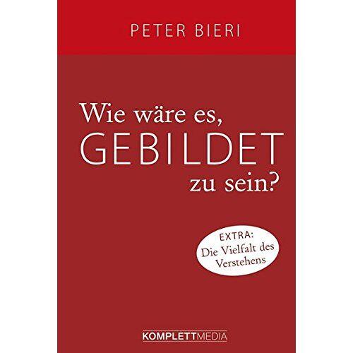 Peter Bieri - Wie wäre es, gebildet zu sein? - Preis vom 21.10.2020 04:49:09 h