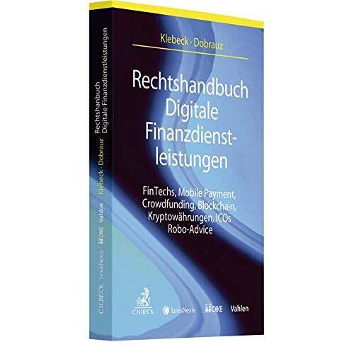 Ulf Klebeck - Rechtshandbuch Digitale Finanzdienstleistungen: FinTechs, Mobile Payment, Crowdfunding, Blockchain, Kryptowährungen, ICOs, Robo-Advice - Preis vom 28.03.2020 05:56:53 h