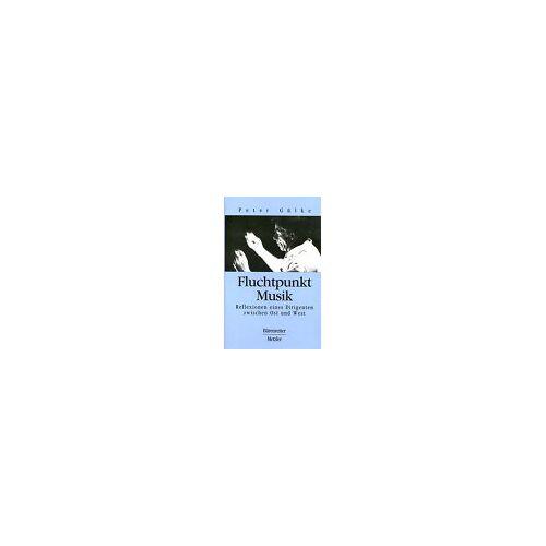 Peter Gülke - Fluchtpunkt Musik - Preis vom 03.05.2021 04:57:00 h