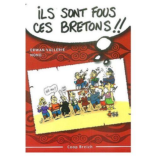 Erwan Vallerie - Ils sont fous ces Bretons ! : Trousse de survie pour découvreur des Armoriques - Preis vom 25.01.2021 05:57:21 h