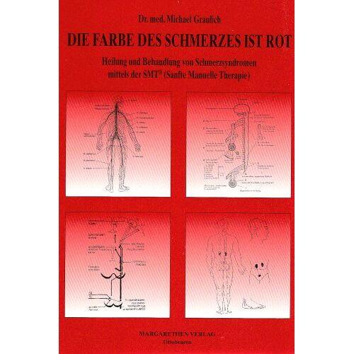 Michael Graulich - Die Farbe des Schmerzes ist rot: Schmerzheilung mittels der SMT (Sanfte manuelle Therapie nach Dorn) - Preis vom 11.05.2021 04:49:30 h