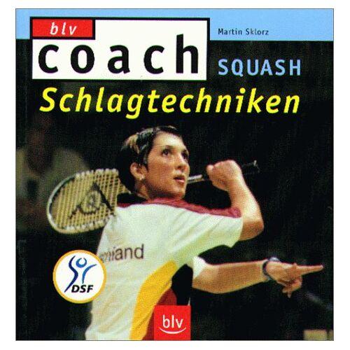 Martin Sklorz - Martin Sklorz: Coach: Squash - Schlagtechniken - Preis vom 19.10.2020 04:51:53 h