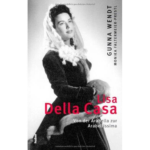 Gunna Wendt - Lisa Della Casa: Von der Arabella zur Arabellissima - Preis vom 21.10.2020 04:49:09 h