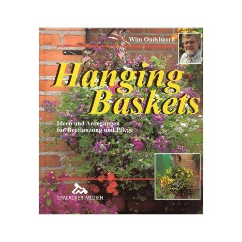 Wim Oudshoorn - Hanging Baskets: Ideen und Anregungen für Bepflanzung und Pflege - Preis vom 21.10.2020 04:49:09 h