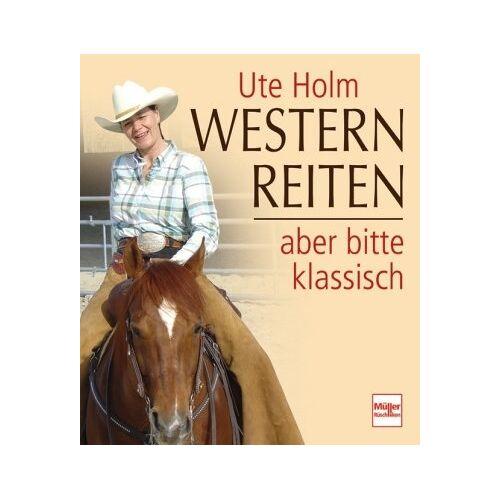 Ute Holm - Westernreiten - aber bitte klassisch - Preis vom 28.05.2020 05:05:42 h