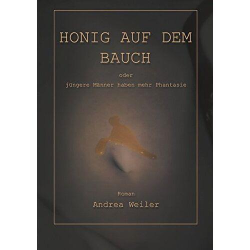 Andrea Weiler - Honig auf dem Bauch - Preis vom 05.09.2020 04:49:05 h