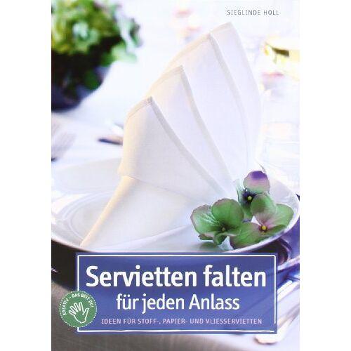 Sieglinde Holl - Servietten falten für jeden Anlass: Ideen für Stoff-, Papier- und Vliesservietten - Preis vom 12.05.2021 04:50:50 h