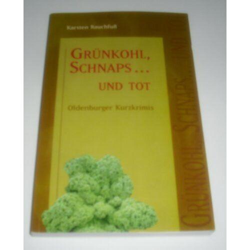 Karsten Rauchfuß - Grünkohl, Schnaps... und tot - Preis vom 22.04.2021 04:50:21 h
