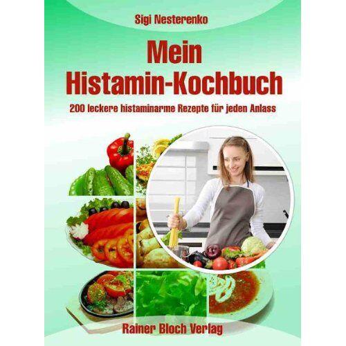 Sigi Nesterenko - Mein Histamin-Kochbuch: 200 leckere histaminarme Rezepte für jeden Anlass - Preis vom 20.01.2021 06:06:08 h