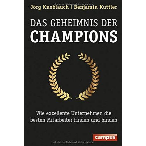 Jörg Knoblauch - Das Geheimnis der Champions: Wie exzellente Unternehmen die besten Mitarbeiter finden und binden - Preis vom 01.11.2020 05:55:11 h