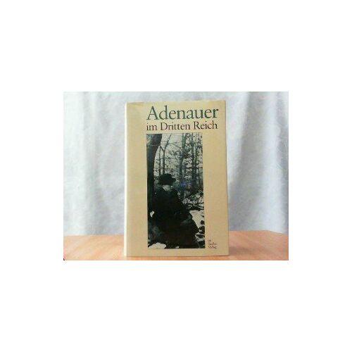 Konrad Adenauer - Adenauer im Dritten Reich. Rhöndorfer Ausgabe - Preis vom 18.04.2021 04:52:10 h
