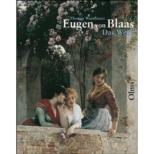 Thomas Wassibauer - Eugen von Blaas (1843-1931): Das Werk /Catalogue raisonné. Skizzen, Aquarelle, Gemälde - Preis vom 24.01.2020 06:02:04 h