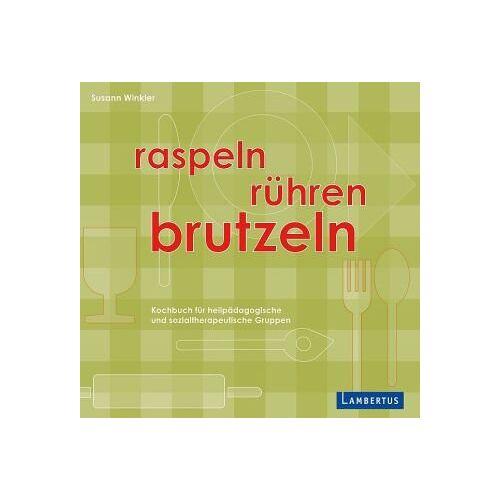 Susann Winkler - Raspeln, Rühren, Brutzeln: Kochbuch für heilpädagogische und sozialtherapeutische Gruppen - Preis vom 16.01.2020 05:56:39 h
