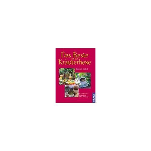 Gabriele Bickel - Das Beste von der Kräuterhexe: Tees & Gewürze, Essig & Öle, Liköre & Schnäpse - Preis vom 07.04.2021 04:49:18 h