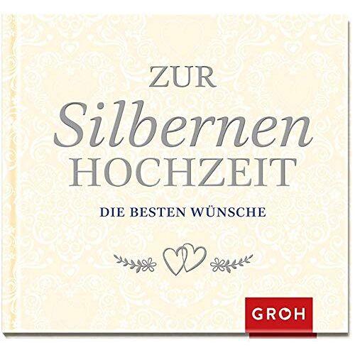 Groh Redaktionsteam - Zur Silbernen Hochzeit die besten Wünsche - Preis vom 22.01.2020 06:01:29 h