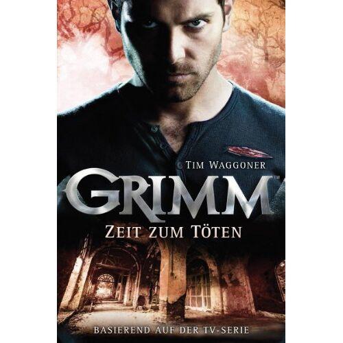 Tim Waggoner - Grimm 3: Zeit zum Töten - Preis vom 26.02.2020 06:02:12 h