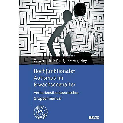 Astrid Gawronski - Hochfunktionaler Autismus im Erwachsenenalter: Verhaltenstherapeutisches Gruppenmanual. Mit Online-Materialien - Preis vom 14.04.2021 04:53:30 h