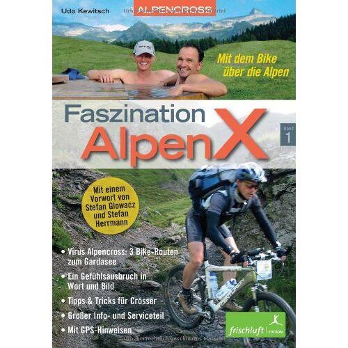 Udo Kewitsch - Faszination AlpenX 01: Alpencross: Mit dem Bike über die Alpen / Virus Alpencross: 3 Bike-Routen zum Gardasee / Ein Gefühlsausbruch in Wort und Bild / ... Info- und Serviceteil / Mit GPS-Hinweisen - Preis vom 20.10.2020 04:55:35 h